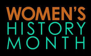 Celebrate the Last Week of Women's History Month!